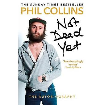 Not Dead Yet - The Autobiography by Phil Collins - 9781784753603 Book