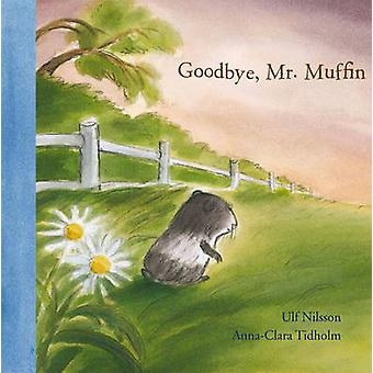 Goodbye Mr. Muffin by Ulf Nilsson - Anna-Clara Tidholm - Nathan Large