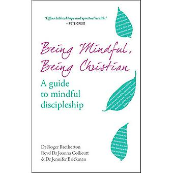 Being Mindful - Being Christian - A Guide to Mindful Discipleship by J