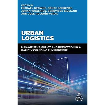 Urban Logistics - Management - Policy and Innovation in a Rapidly Chan