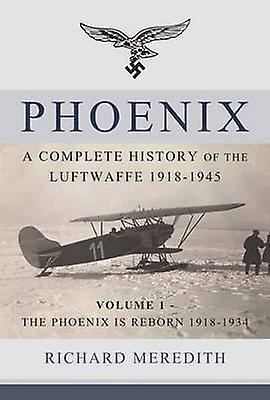 Phoenix - A Complete History of the Luftwaffe 1918-1945 - Volume 1 - Th