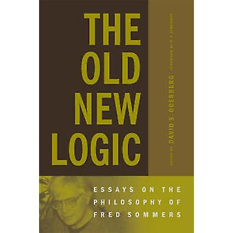 The Old New Logic - Essays on the Philosophy of Fred Sommers by David