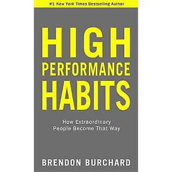 High Performance Habits - How Extraordinary People Become That Way by