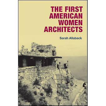 The First American Women Architects by Sarah Allaback - 9780252033216