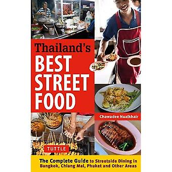 A Thailand's Best Street Food: The Complete Guide to Streetside Dining in Bangkok, Chiang Mai, Phuket and Other...