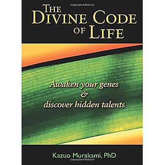The Divine Code of Life: Awaken Your Genes and Discover Hidden Talents