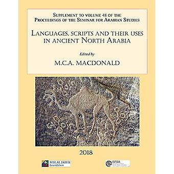 Languages, scripts and their uses in ancient North Arabia: Papers from the Special Session of the� Seminar for Arabian Studies held on 5 August 2017: Supplement to the Proceedings of the Seminar for Arabian Studies Volume 48 2018