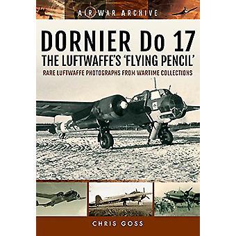 Dornier zrobić 17 Luftwaffe's 'latające ołówek' - Photogr rzadko Luftwaffe
