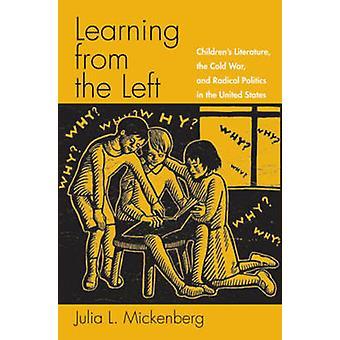 Lernen aus der linken Childrens Literatur des Kalten Krieges und die radikale Politik in den Vereinigten Staaten von Mickenberg & Julia L.