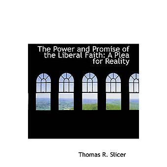 The Power and Promise of the Liberal Faith A Plea for Reality by Slicer & Thomas R.