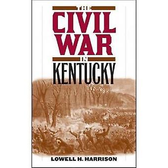 De burgeroorlog in Kentucky door Harrison & Lowell H.