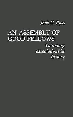 An Assembly of Good FelFaibles Voluntary Associations in History by Ross & Jack C.