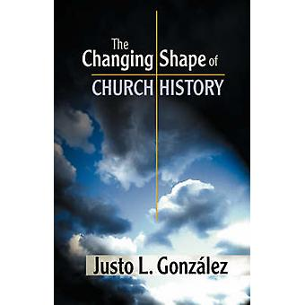 The Changing Shape of Church History by Gonzalez & Justo L.