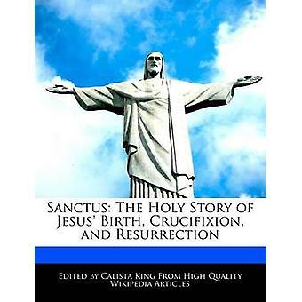 Sanctus la storia sacra della crocifissione di nascita di Gesù e della risurrezione di re & Calista