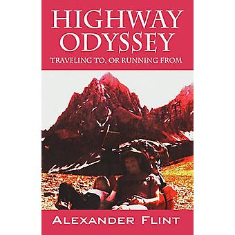 Highway Odyssey  Traveling to or Running From by Flint & Alexander