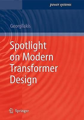 Spotlight on Modern Transformer Design by Georgilakis & Pavlos Stylianos