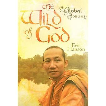 The Wild of God A Global Journey by Hanson & Eric