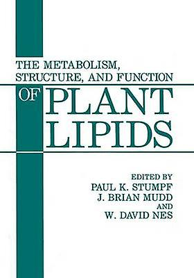 The Metabolism Structure and Function of Plant Lipids by Stumpf & Paul K.
