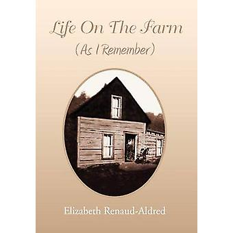 Life On The Farm As I Remember by RENAUDALDRED & ELIZABETH
