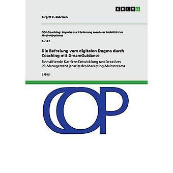 Die Befreiung vom digitalen Dogma durch Coaching mit DreamGuidance by Morrien & Birgitt E.