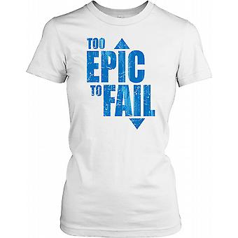 Too Epic Too Fail Funny Quote Ladies T Shirt