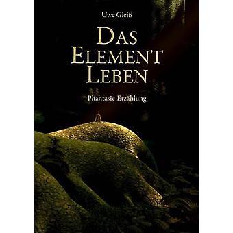 Das Element Leben by Gleiss & Uwe