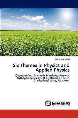 Six Themes in Physics and Applied Physics by Rashid Mirwais