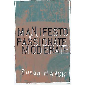 Manifesto of a Passionate Moderate - Unfashionable Essays (2nd) by Sus