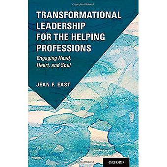 Transformational Leadership for the Helping Professions - Engaging Hea
