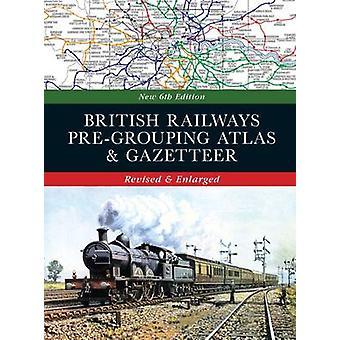 British Railways Pre-Grouping Atlas & Gazetteer (6th Revised edition)