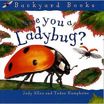 Are You a Ladybug? by Tudor Humphries - Judy Allen - Deborah J Short