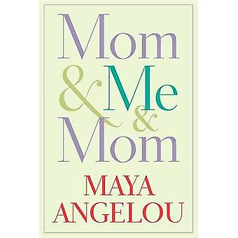 Mom & Me & Mom by Maya Angelou - 9781400066117 Book