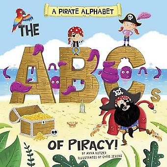 A Pirate Alphabet - The ABCs of Piracy! by Anna Butzer - Chris Jevons