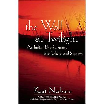 Wolf at Twilight - An Indian Elder's Journey Through a Land of Ghosts