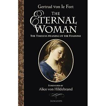 The Eternal Woman - The Timeless Meaning of the Feminine by Gertrud Vo