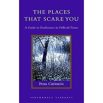 The Places That Scare You - A Guide to Fearlessness in Difficult Times