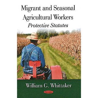 Migrant and Seasonal Agricultural Workers - Protective Statutes by Wil