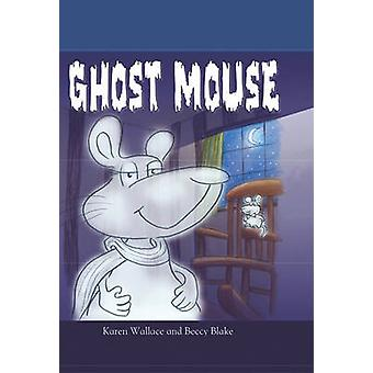 Ghost Mouse by Karen Wallace - Beccy Blake - 9781607542728 Book