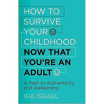 How to Survive Your Childhood Now That You're an Adult - A Path to Aut
