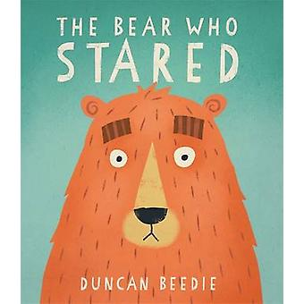 The Bear Who Stared by Duncan Beedie - Duncan Beedie - 9781783703753
