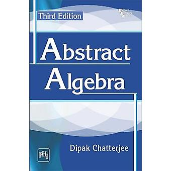 Abstract Algebra (3rd Revised edition) by Dipak Chatterjee - 97881203