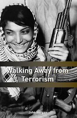 Walking Away from Terrorism by John Horgan