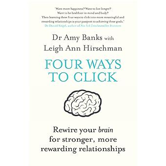 Four Ways to Click: Rewire Your Brain for Stronger More Rewarding Relationships (Paperback) by Banks Amy