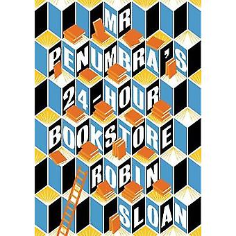 Mr Penumbras 24hour Bookstore by Robin Sloan