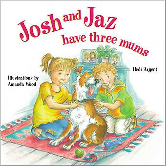 Josh and Jaz Have Three Mums by Hedi Argent & Amanda Wood