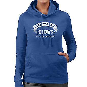 I Have Too Many Holidays Said No One Ever Women's Hooded Sweatshirt