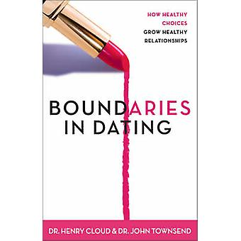 Boundaries in Dating - How Healthy Choices Grow Healthy Relationships