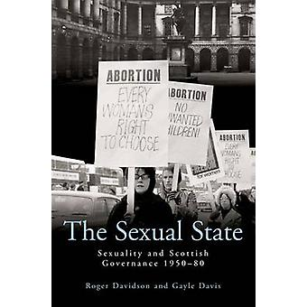 The Sexual State - Sexuality and Scottish Governance 1950-80 by Roger