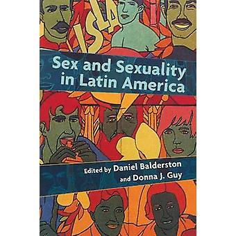 Sex and Sexuality in Latin America - An Interdisciplinary Reader by Da