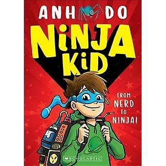 Ninja Kid - From Nerd to Ninja by Ninja Kid - From Nerd to Ninja - 9781